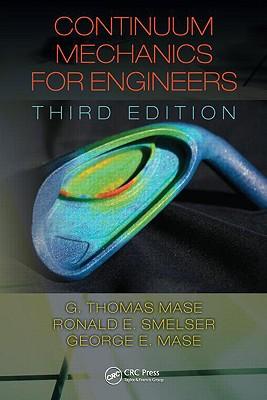 Continuum Mechanics for Engineers By Mase, G. Thomas/ Smelser, Ronald E./ Mase, George E.